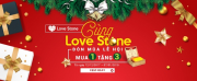 Xuân đang đến rồi! Click ngay hưởng khuyến mãi khủng mua 1 được 3 cùng Love Stone đón mùa lễ hội